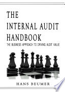 The Internal Audit Handbook   The Business Approach to Driving Audit Value