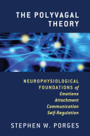 The polyvagal theory : neurophysiological foundations of emotions, attachment, communication, and self-regulation / Stephen W. Porges.