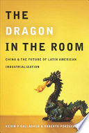 The Dragon In The Room : of latin american industrialization....