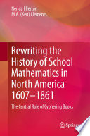 Rewriting The History Of School Mathematics In North America 1607 1861 book