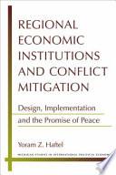 Regional Economic Institutions and Conflict Mitigation
