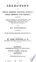 A selection of moral lessons  natural history  Bible lessons  and poetry
