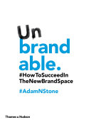 Unbrandable  How to Succeed in the New Brand Space