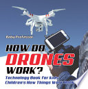 How Do Drones Work  Technology Book for Kids   Children s How Things Work Books