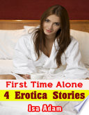 First Time Alone  4 Erotica Stories