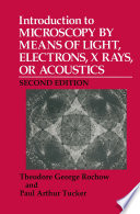 Introduction to Microscopy by Means of Light  Electrons  X Rays  or Acoustics