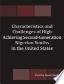 Characteristics And Challenges Of High Achieving Second Generation Nigerian Youths In The United States