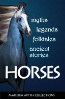Horses in Myths  Legends  Folktales  and Other Ancient Stories