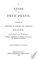 A Guide to True Peace  Or  A Method of Attaining to Inward and Spiritual Prayer