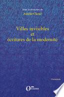 Villes invisibles et écritures de la modernité