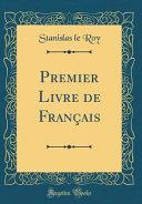 Premier Livre de Fran  ais  Classic Reprint