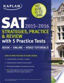 Kaplan SAT Strategies, Practice, And Review 2015-2016 With 5 Practice Tests : was designed for the current sat and...