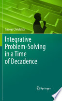 Integrative Problem Solving in a Time of Decadence