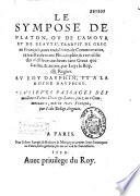 Le Sympose de Platon  ou de l amour et de beaut    traduit de grec en fran  ois  auec trois liures des commentaires  extraictz de toute philosophie    recueillis des meilleurs autheurs tant Grecz que Latins    autres  par Loys le Roy  dit Regius