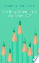 Good Writing For Journalists : writing magazine 'useful and timely... it is...