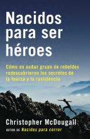 download ebook nacidos para ser heroes: como un audaz grupo de rebeldes redescubrieron los secretos de la fuerza y la resistencia pdf epub