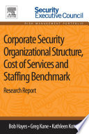 Corporate Security Organizational Structure Cost Of Services And Staffing Benchmark book