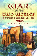 War within Two Worlds  A Warrior s Spiritual Journey