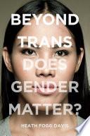 Beyond trans : does gender matter? /