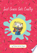 Just Grace Gets Crafty : needs a bit of help making friends, a...