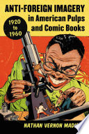 Anti Foreign Imagery in American Pulps and Comic Books  1920 1960