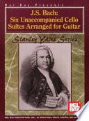 J  S  Bach  Six Unaccompanied Cello Suites Arranged for Guitar