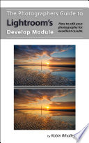 The Photographers Guide to Lightroom s Develop Module