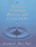 Releasing Emotional Patterns with Essential Oils  2017 Edition