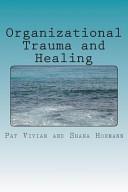 Organizational Trauma and Healing