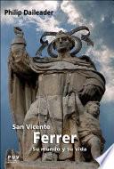 San Vicente Ferrer Su Mundo Y Su Vida