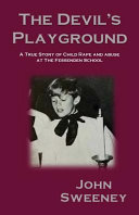 The Devil S Playground A True Story Of Child Rape And Abuse At The Fessenden School