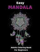 Easy MANDALA - Adults Coloring Books For Beginners : to relax, manage your stress and...