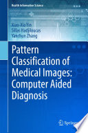 Pattern Classification Of Medical Images Computer Aided Diagnosis book