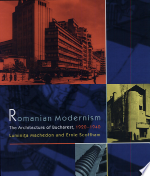 Romanian Modernism: The Architecture of Bucharest 1920-1940 - ISBN:9780262133487