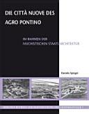 Die Città Nuove des Agro Pontino im Rahmen der faschistischen Staatsarchitektur