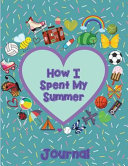 How I Spent My Summer Journal Heart Reduce The Chance Of Summer Burnout With Creative Writing This Self Reflective Writing Tool Will Give Your You