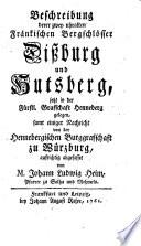 Beschreibung derer zwey uhralten Fränkischen Bergschlösser Dißburg und Hutsberg, jetzt in der Fürstl. Grafschaft Henneberg gelegen