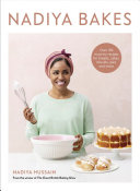 Nadiya Bakes: Over 100 Must-Try Recipes for Breads, Cakes, Biscuits, Pies, and More: A Baking Book