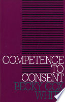 Competence To Consent : and morally important practices of modern health care;...