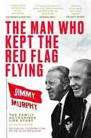 The Man Who Kept The Red Flag Flying  Jimmy Murphy