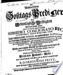 Der Wohlversehene Son[n]tags Prediger, Oder Sonntägliche Predigten Auf das gantze Jahr, Deren ein jede mit einem Lateinischen SUBSIDIO CONCIONATORIO von derselben Materie, wovon die Predigt handlet, versehen