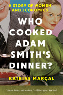 Who Cooked Adam Smith s Dinner   A Story of Women and Economics