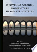 Unsettling Colonial Modernity In Islamicate Contexts
