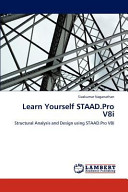 Learn Yourself STAAD.Pro V8i: Structural Analysis and Design Using STAAD.Pro V8i