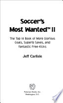 Soccer s Most WantedTM II  The Top 10 Book of More Glorious Goals  Superb Saves  and Fantastic Free Kicks