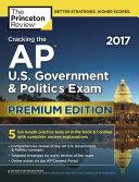 Cracking the AP U S  Government   Politics Exam 2017  Premium Edition Ace The Ap U S Government Politics