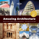 A Spotter's Guide to Amazing Architecture Of The World S Great Human Constructions And Where