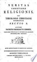 Veritas christianae religionis  seu Theologiae christianae dogmaticae sectio I et II  auctore Patritio Benedicto Zimmer