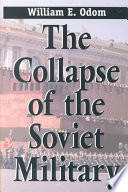 The Collapse Of The Soviet Military : traces the rise and fall of the soviet...