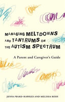 Managing Meltdowns, Anger and Other Big Feelings on the Autism Spectrum: A Parent's Guide